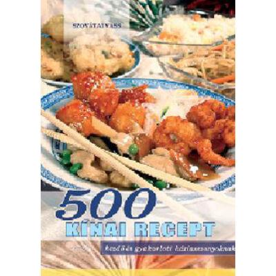 500 kínai recept - Kezdő és gyakorlott háziasszonyoknak